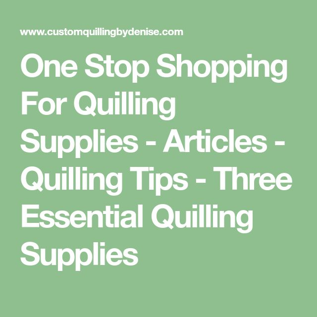 One Stop Shopping For Quilling Supplies - Articles - Quilling Tips - Three Essential Quilling Supplies