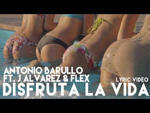 Antonio Barullo - Disfruta la Vida ft. J Alvarez & Flex [Lyric Video] - YouTube