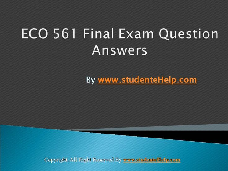 Make your dream to Ace your exams a reality. Experience the easiest way to handle exam pressure with the good tutorial like us. StudenteHelp.com provide ECO 561 Final Exam Latest UOP Final Exam Questions With Answers and Entire Course question with answers LAW, Finance, Economics and Accounting Homework Help, UOP course Individual Assignment, UOP Course Tutorial, Final Exam Study Guides, individual assessment etc. visit us to learn more!