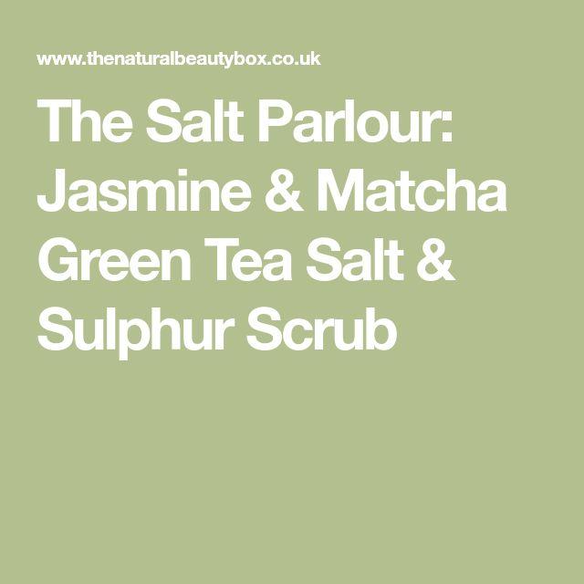 The Salt Parlour: Jasmine & Matcha Green Tea Salt & Sulphur Scrub