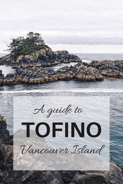 An overview of things to do, beaches to visit, where to stay, how to get there, and recommended eats for a 3 day trip to Tofino, B.C.