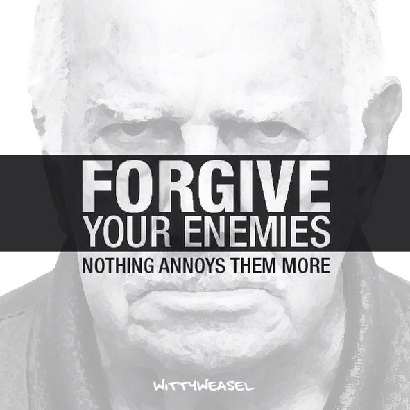 FORGIVE your enemies - nothing annoys them more 😉 #forgiveness #smile #laugh #enemy
