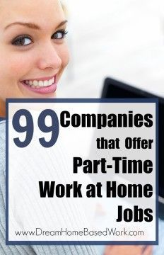 Would prefer to work from home part-time? Heres a Monster List of 99 Companies that Offer Part-Time Work at Home Jobs #WAHM Work at Home Mom Work at Home Ideas #workathomemom