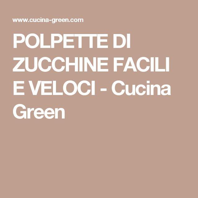 POLPETTE DI ZUCCHINE FACILI E VELOCI - Cucina Green