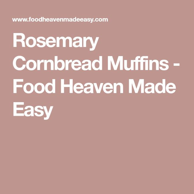 Rosemary Cornbread Muffins - Food Heaven Made Easy
