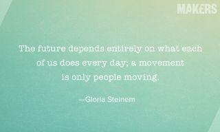 21 Gloria Steinem Quotes | MAKERS