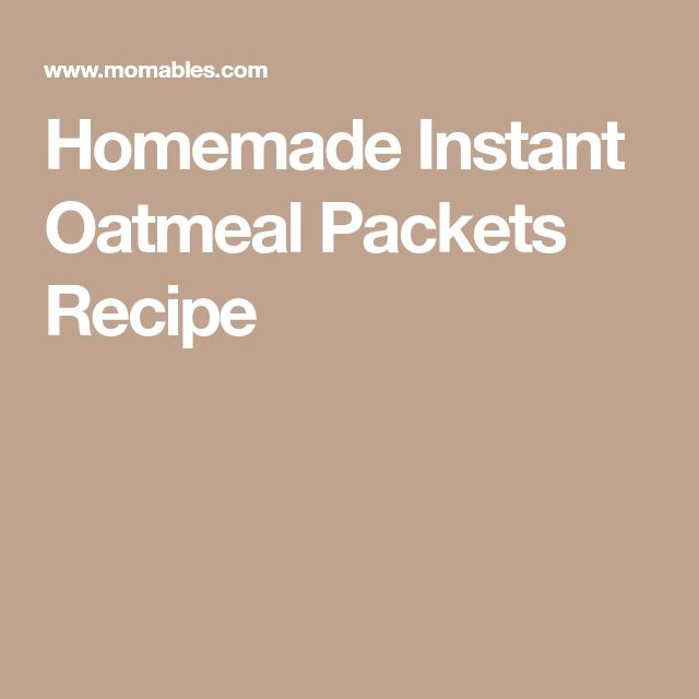 Homemade Instant Oatmeal Packets Recipe