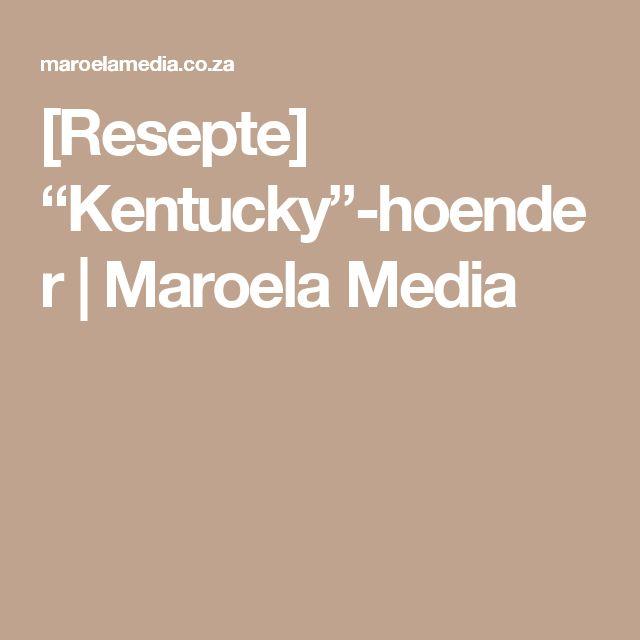 "[Resepte] ""Kentucky""-hoender   Maroela Media"