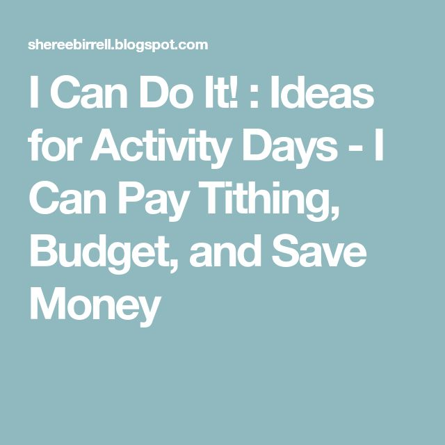 I Can Do It! : Ideas for Activity Days - I Can Pay Tithing, Budget, and Save Money