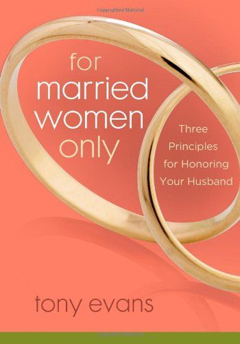 Bestseller Books Online For Married Women Only: Three Principles for Honoring Your Husband Tony Evans $6.99