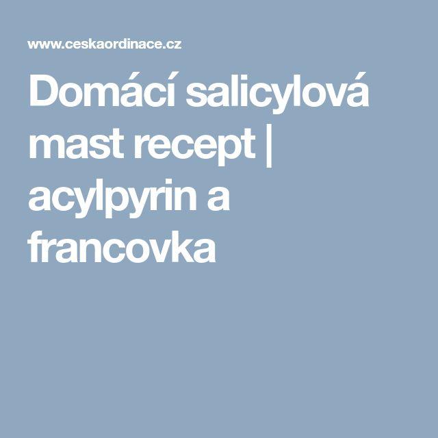 Domácí salicylová mast recept | acylpyrin a francovka