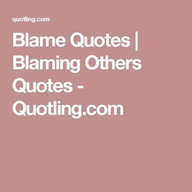 Blame Quotes | Blaming Others Quotes - Quotling.com