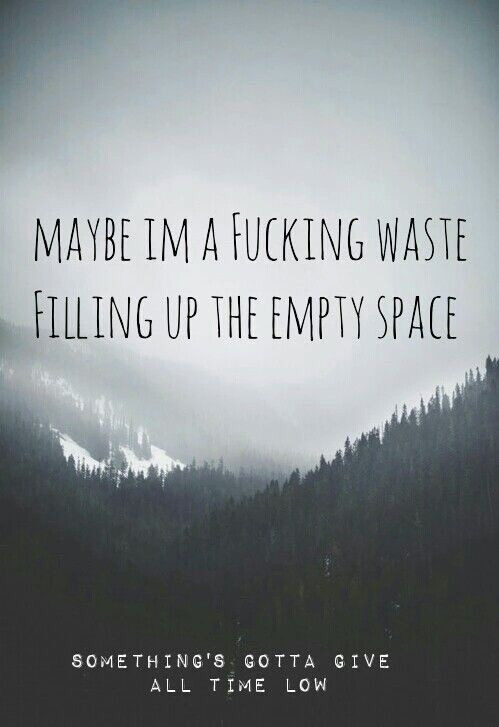 all time low, atl, dark, deep, depressed, forrest, grunge, landscape, lyrics, mountains, pop punk, quote, sad, sad song, song, space, waste, First Set on Favim.com, future hearts