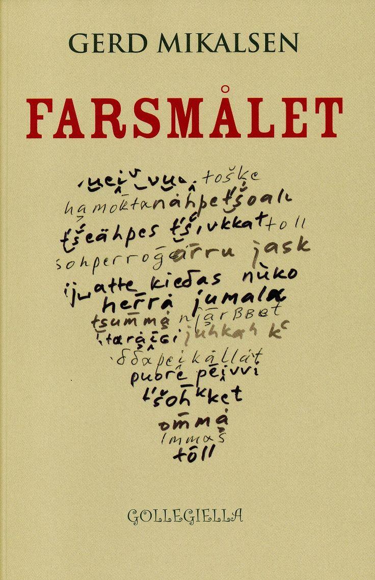 Gerd Mikalsen «Farsmålet» Gollegiella, 2016 Roman, 143 sider Forfatterdebutanten Gerd Mikalsen (1957) har skrevet romanen «Farsmålet», som handler om jenta Alma, om pappaen …