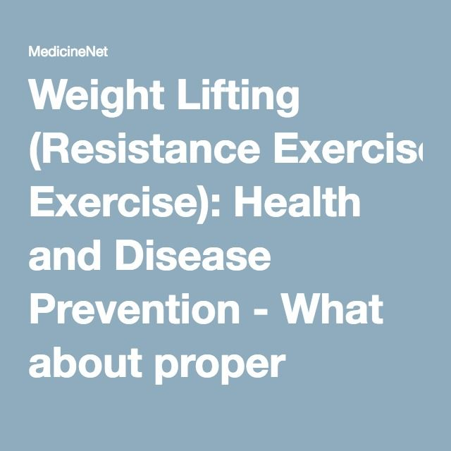 Weight Lifting (Resistance Exercise): Health and Disease Prevention - What about proper weight-lifting techniques? - MedicineNet