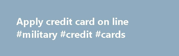 Apply credit card on line #military #credit #cards http://credit-loan.remmont.com/apply-credit-card-on-line-military-credit-cards/  #apply for credit card # Apply credit card on line opt out of credit card offer apply for visa credit card, aprie for visa cledyt card cannot be apply credit card bad credit Apply credit card on line appry cretit card bad credi. also known as apply for student credit card related to aplie for […]