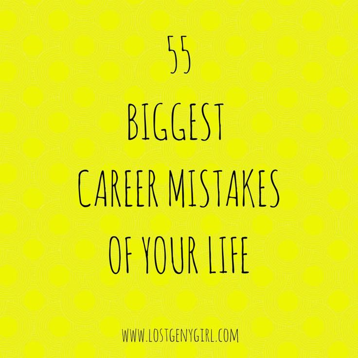 55 biggest career mistakes of your life wwwlostgenygirlcom career career successjob - Successful Career How To Be Successful In Career In Life