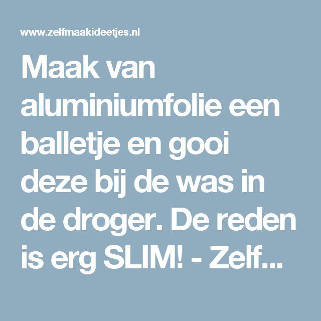 Maak van aluminiumfolie een balletje en gooi deze bij de was in de droger. De reden is erg SLIM! - Zelfmaak ideetjes