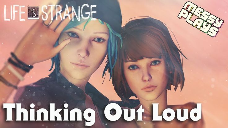 LIFE IS STRANGE - Thinking Out Loud - MESSYPLAYS
