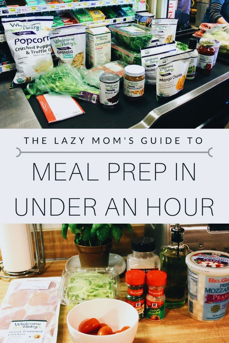 The lazy mom's guide to meal prep in under an hour...really.