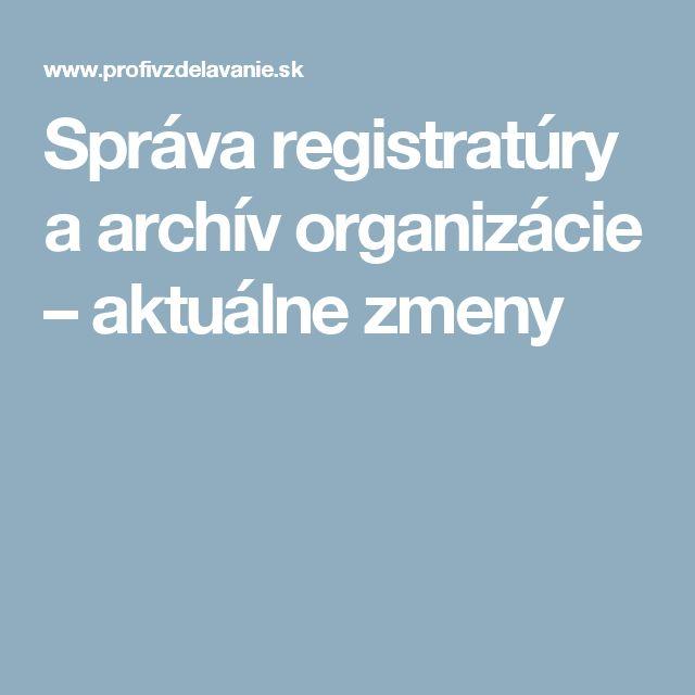 Správa registratúry a archív organizácie – aktuálne zmeny