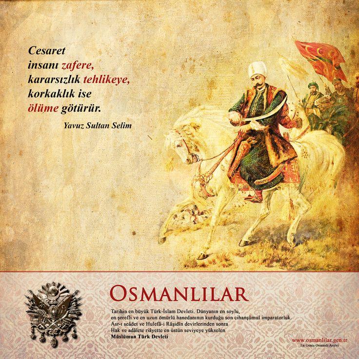 Cesaret insanı zafere, kararsızlık tehlikeye, korkaklık ise ölüme götürür. -Yavuz Sultan Selim http://www.osmanlilar.gen.tr/1001-Osmanli-Hikayesi/yavuz-un-kuvveti.html