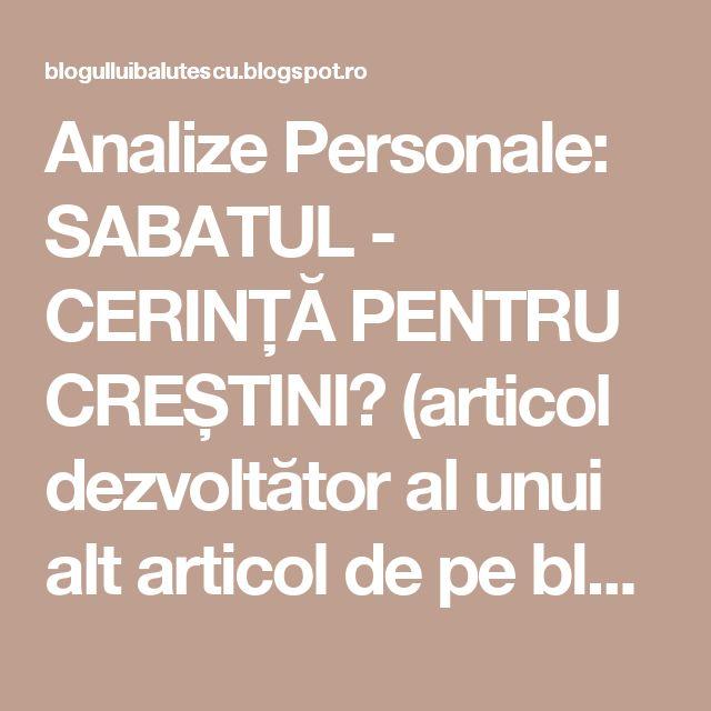 Analize Personale: SABATUL - CERINȚĂ PENTRU CREȘTINI? (articol dezvoltător al unui alt articol de pe blog).