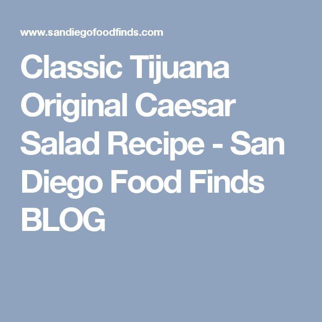 Classic Tijuana Original Caesar Salad Recipe - San Diego Food Finds BLOG