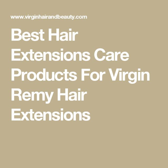 Best Hair Extensions Care Products For Virgin Remy Hair Extensions