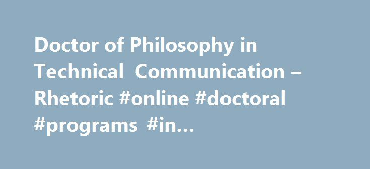 Doctor of Philosophy in Technical Communication – Rhetoric #online #doctoral #programs #in #communication http://puerto-rico.remmont.com/doctor-of-philosophy-in-technical-communication-rhetoric-online-doctoral-programs-in-communication/  # Doctor of Philosophy in Technical Communication Rhetoric Texas Tech University's online Doctor of Philosophy in Technical Communication and Rhetoric (TCR) students will learn and practice the methodologies for conducting research in technical communication…