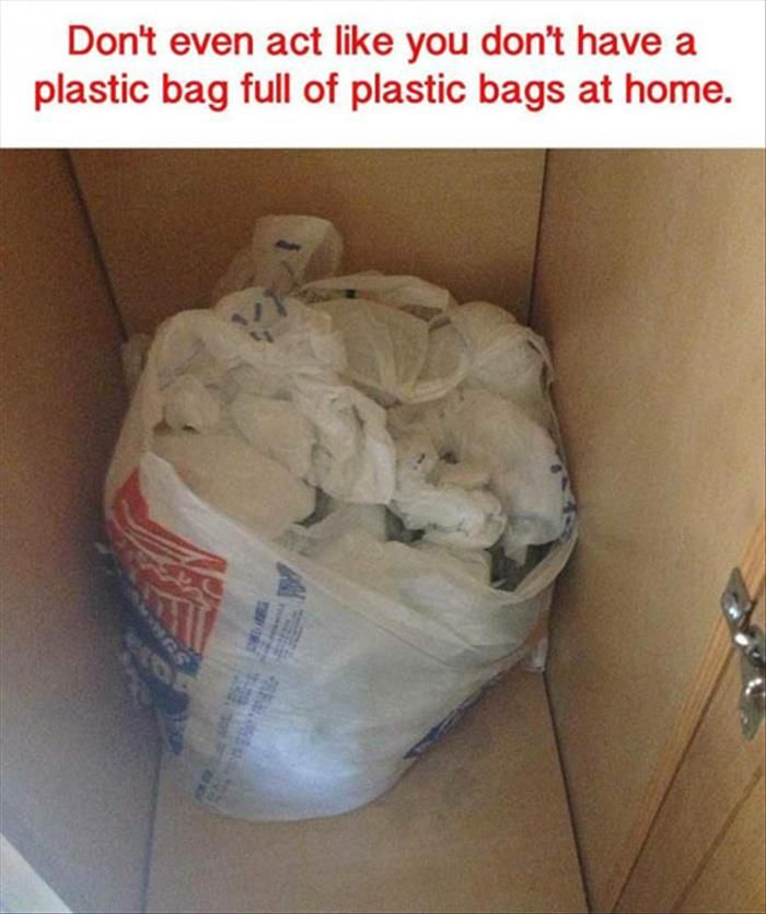 Umm... *looks at pantry door where all of our plastic bags in plastic bags are stored* whaaat noo...