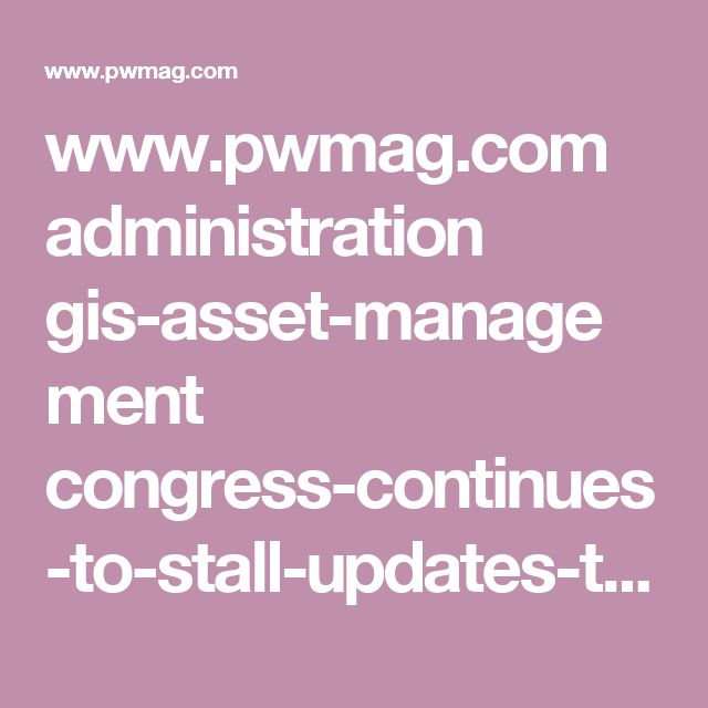 www.pwmag.com administration gis-asset-management congress-continues-to-stall-updates-to-floodplain-maps_o