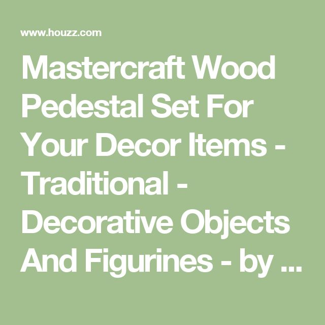 Mastercraft Wood Pedestal Set For Your Decor Items - Traditional - Decorative Objects And Figurines - by Benzara, Woodland Imports, The Urban Port