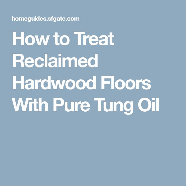 How to Treat Reclaimed Hardwood Floors With Pure Tung Oil