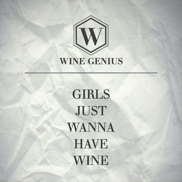 Wine Genius Quote #2. GIRLS JUST WANNA HAVE WINE Shop international premium wines at www.wine-genius.de now or check us out on Facebook: www.facebook.com/... #wine #winegenius #winelover #winequotes #cheers #girlsjustwannahavewine