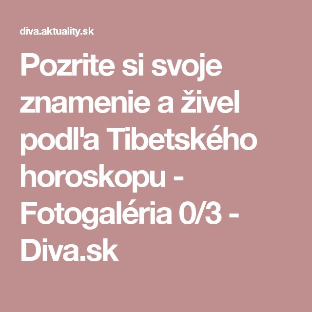 Pozrite si svoje znamenie  a živel podľa Tibetského horoskopu - Fotogaléria 0/3 - Diva.sk