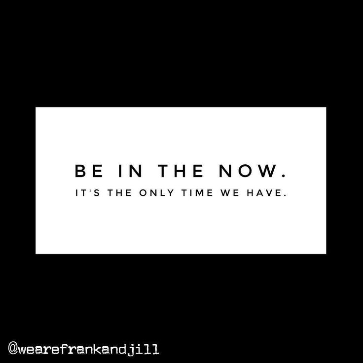 Without any distractions. Be in the NOW. That's where you are most powerful in everything you do. Follow us @wearefrankandjill