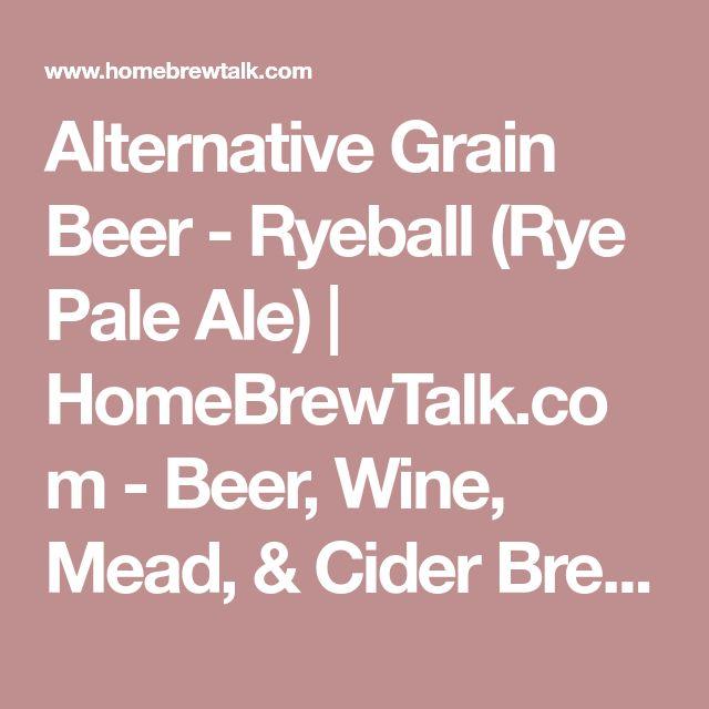 Alternative Grain Beer - Ryeball (Rye Pale Ale)   HomeBrewTalk.com - Beer, Wine, Mead, & Cider Brewing Discussion Community.