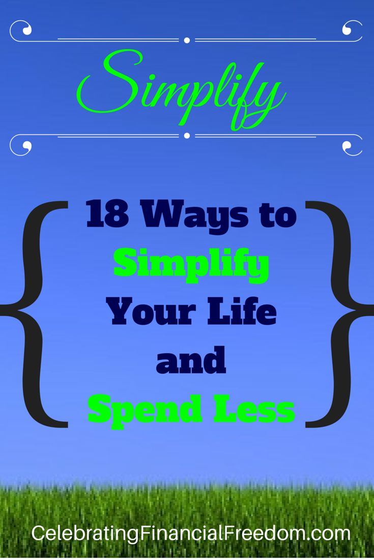 18 Ways To Simplify Your Life And Spend Less