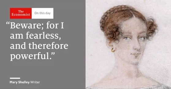 """""""Beware; For I an fearless therefore powerful."""" Mary Shelley, Writer. As a child, Mary Shelley was intensely interesting to intellectuals for being the creation of an anarchist political philosopher, William Godwin, and a feminist, Mary Wollstonecraft, who died—like Dr Frankenstein?— in giving life."""