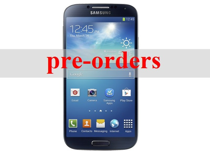 Samsung Galaxy S4 pre-orders #SamsungGalaxyS4 #PreOrders #UnitedStates