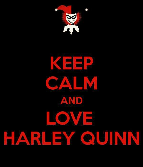Keep Calm and Love Harley Quinn.... hells yes!!!