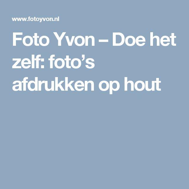 Foto Yvon – Doe het zelf: foto's afdrukken op hout