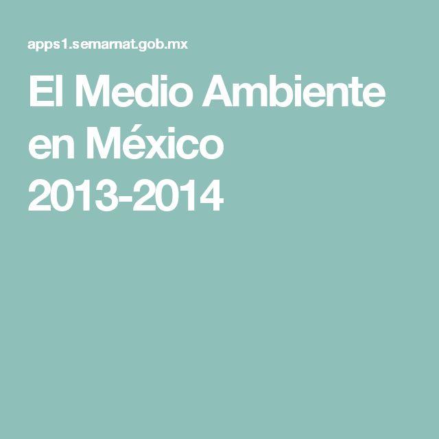El Medio  Ambiente en México 2013-2014