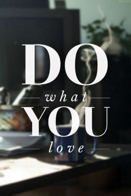 And love what you do<3.