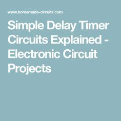 Simple Delay Timer Circuits Explained - Electronic Circuit Projects
