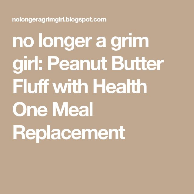 no longer a grim girl: Peanut Butter Fluff with Health One Meal Replacement