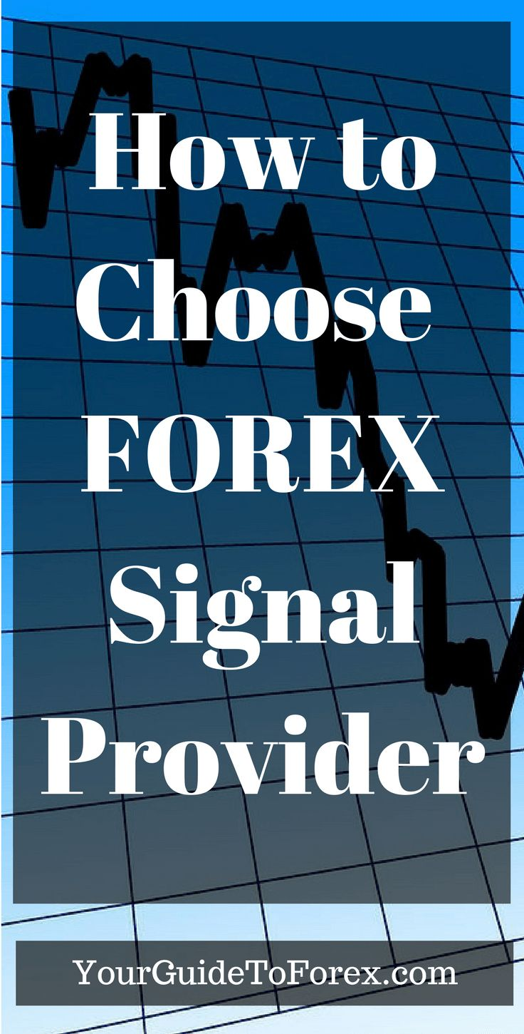 How To Choose A Forex Signal Provider Trading Money Investing