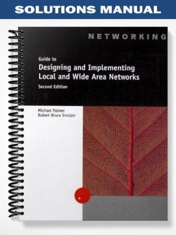 Solutions Manual A Guide Designing Implementing Local Wide Area Networks 2nd Edition Palmer  at https://fratstock.eu/Solutions-Manual-A-Guide-Designing-Implementing-Local-Wide-Area-Networks-2nd-Edition-Palmer
