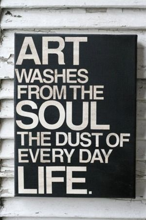 Art: Everyday Life, Inspiration, Quotes, Art Washes, Truth, Soul, Wisdom, Pablo Picasso